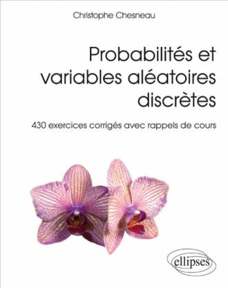 Probabilités et variables aléatoires discrètes - 430 exercices corrigés avec rappels de cours