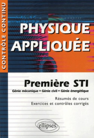 Physique appliquée - Première STI - Génie mécanique, civil, énergétique