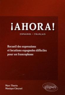 Ahora! Recueil des expressions et  locutions espagnoles difficiles pour un francophone