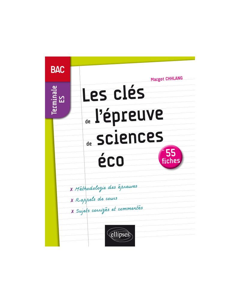 Les clés de l'épreuve de Sciences économiques et sociales au bac - Terminale ES - 55 fiches