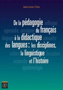 De la pédagogie du français à la didactique des langues: les disciplines, la linguistique et l'histoire
