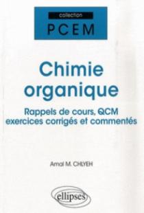 Chimie organique. Rappel de cours, QCM, exercices corrigés et commentés