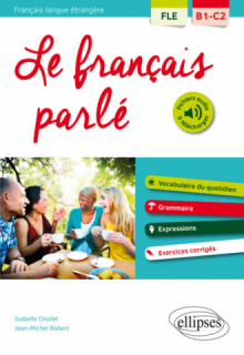 FLE (Français langue étrangère). Le français parlé. Vocabulaire, grammaire. Avec exercices corrigés [B1-C2]
