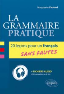 La grammaire pratique. 20 leçons pour un français sans fautes