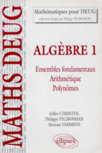 Algèbre - 1 - Ensembles fondamentaux - Arithmétique - Polynômes