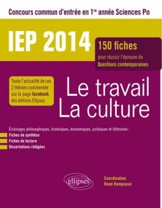 Concours commun IEP 2014.  Le travail - La culture. 150 fiches pour réussir l'épreuve de questions contemporaines