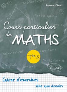 Cours particulier de Maths Terminale S - Cahier d'exercices d'aide aux devoirs