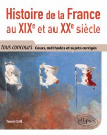 Histoire de la France au XIXe et au XXe siècle - Cours, méthodes et sujets corrigés - tout en un - tous concours