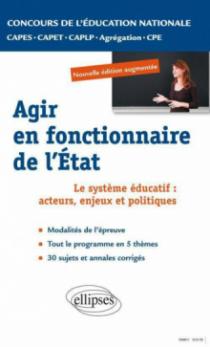 Epreuve professionnelle orale : agir en fonctionnaire de l'Etat. CAPES/ Agrégation/CAPET/CAPLP/CPE. Nouvelle édition