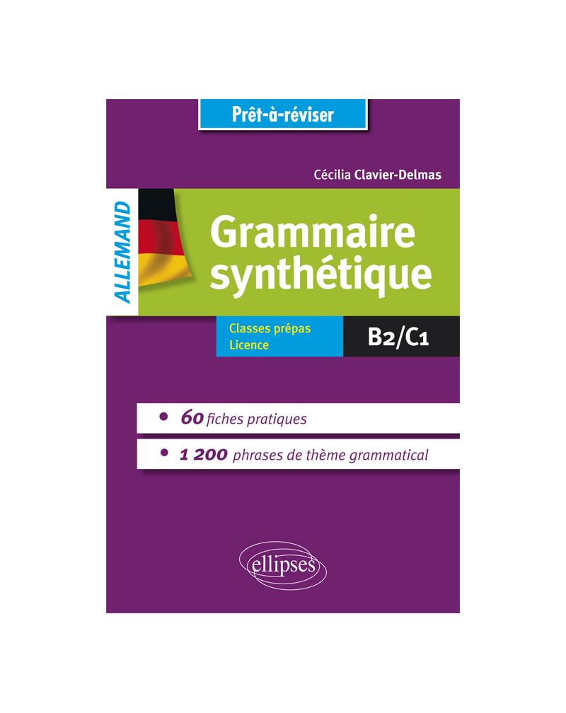 Grammaire allemande. Grammaire synthétique de l'allemand en 60 fiches pratiques et 1200 phrases de thème grammatical avec exercices corrigés [B2-C1]
