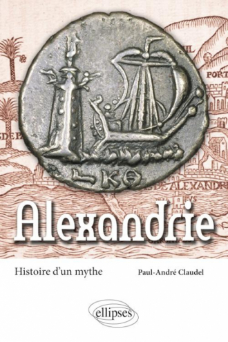 Alexandrie. Histoire d'un mythe