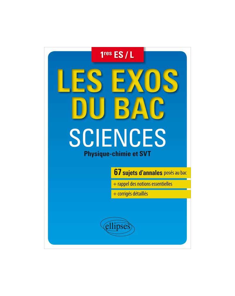 Les exos du bac - Sciences (physique chimie et SVT) 1res ES / L (dir. Coll. Clavier Pascal)