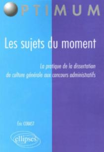 Les sujets du moment - La pratique de la dissertation de culture générale aux concours administratifs