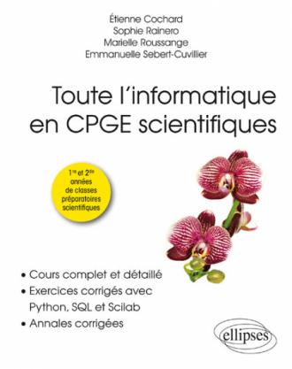 Toute l'informatique en CPGE scientifiques - 1re et 2e années - Cours complet et détaillé, exercices corrigés avec Python, SQL et Scilab, annales corrigées