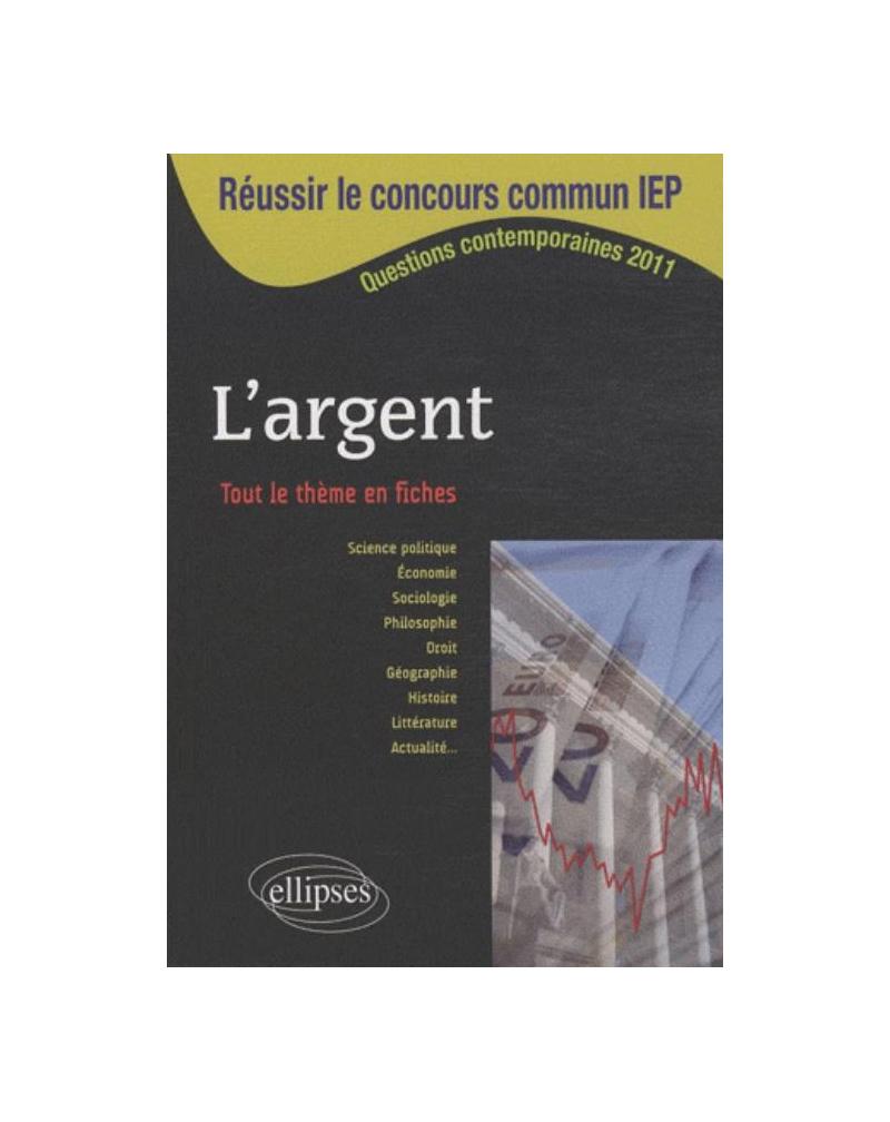 Réussir le concours commun en sc.Po/IEP 2011 - L'argent • Tout le thème en fiches