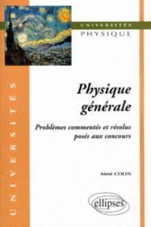 Physique générale - Problèmes commentés et résolus posés aux concours