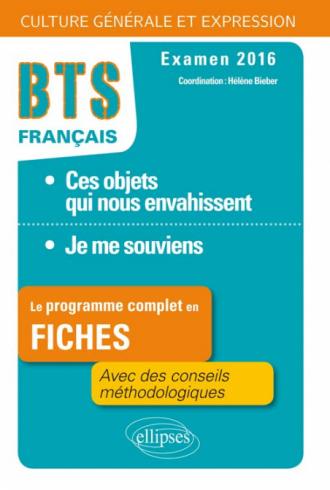 Le programme complet en  fiches. 1.Ces objets qui nous envahissent / 2.Je me souviens. BTS Français - Culture générale et expression - 2016