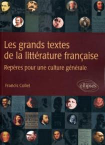 Les grands textes de la littérature française. Repères pour une culture littéraire