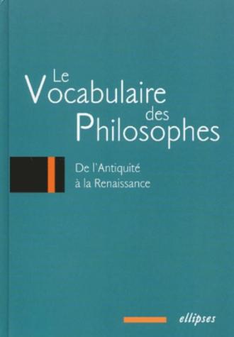 vocabulaire des philosophes (Le) : de l'Antiquité à la Renaissance