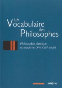 Le vocabulaire des philosophes : la philosophie classique et moderne (XVIIe - XVIIIe siècle)