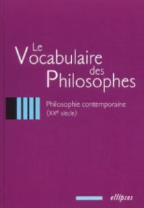 vocabulaire des philosophes (Le) : la philosophie contemporaine (XXe siècle)