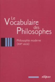 vocabulaire des philosophes (Le) : la philosophie moderne (XIXe siècle)