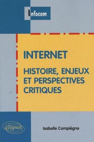 Internet - Histoire, enjeux et perspectives critiques