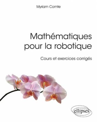 Mathématiques pour la robotique - Cours et exercices corrigés