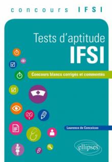 Tests d'aptitude IFSI. Concours blancs corrigés et commentés, concours IFSI