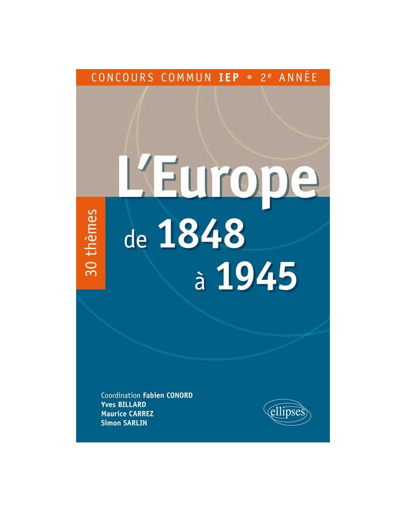 L'Europe de 1848 à 1945. 25 thèmes pour réussir le concours d'entrée IEP province - 2e année