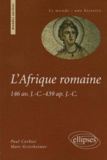 L'Afrique romaine - 146 av. J.- C. -439 ap. J.- C.