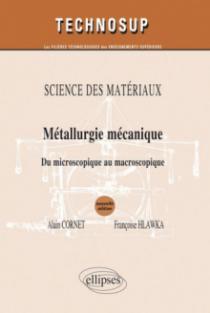SCIENCE DES MATÉRIAUX- Métallurgie mécanique - Du microscopique au macroscopique - Niveau B et C - 2e édition