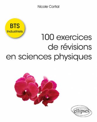 100 exercices de révisions en sciences physiques - BTS Industriels