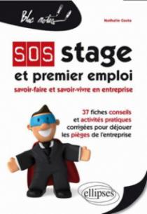 SOS Stage et premier emploi : savoir-faire et savoir-vivre en entreprise. 37 fiches conseils et activités pratiques corrigées pour déjouer les pièges de l'entreprise