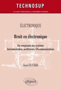 ELECTRONIQUE - Bruit en électronique - Du composant aux systèmes. Instrumentation, oscillateurs, télécommunications (Niveau B)