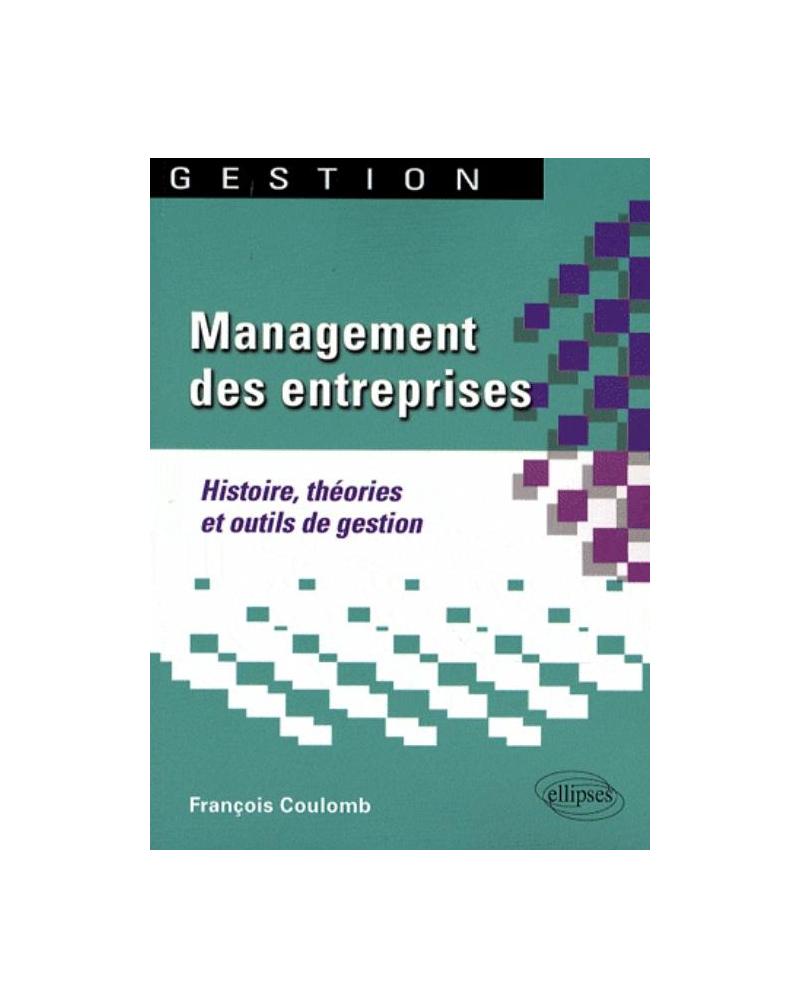 Management des entreprises. Histoire, théories et outils de gestion