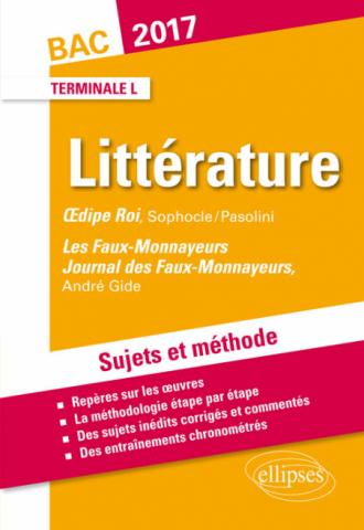 Œdipe Roi, Sophocle/Pasolini, Les Faux-Monnayeurs / Journal des Faux-Monnayeurs, Gide. BAC L 2017. Terminale littéraire. Sujets et méthode