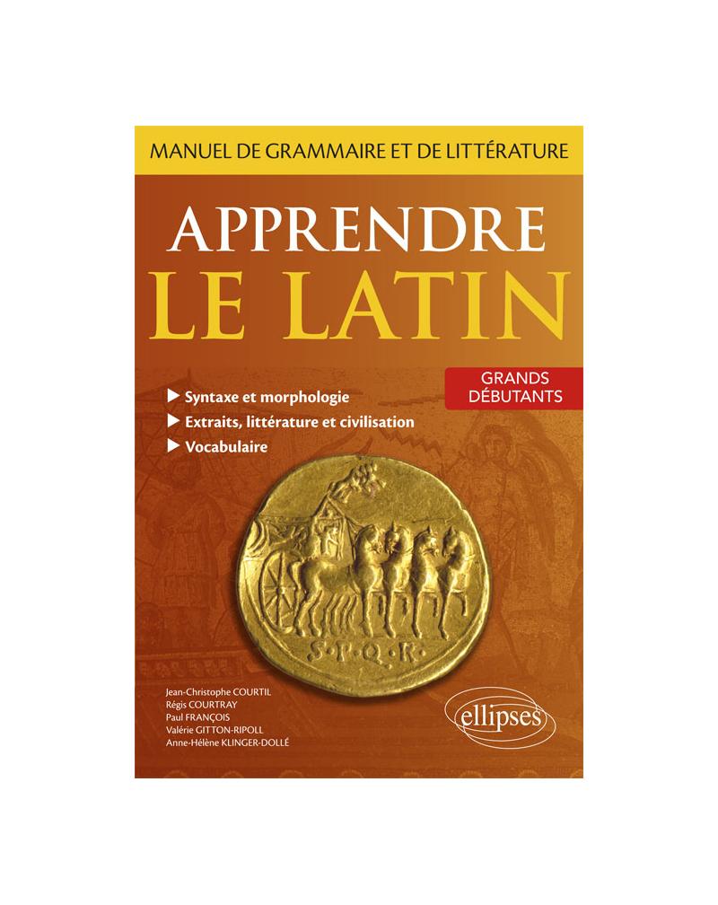 Apprendre le latin. Manuel de grammaire et de littérature. Grands débutants