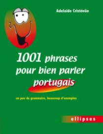 1001 phrases pour bien parler portugais. Un peu de grammaire, beaucoup d'exemples