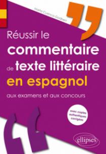 Réussir le commentaire de texte littéraire en espagnol aux examens et aux concours (avec copies authentiques corrigées)