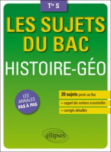 Histoire-Géographie - Terminale S - 20 sujets posés au Bac + les corrigés détaillés