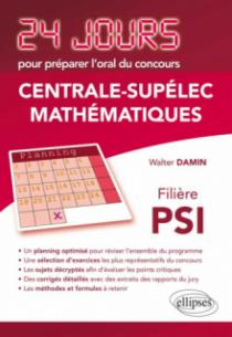 Mathématiques 24 jours pour préparer l'oral du concours Centrale-Supélec - Filière PSI