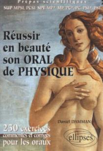 Réussir en beauté son oral de physique - 250 exercices corrigés et commentés pour les oraux - Prépas scientifiques