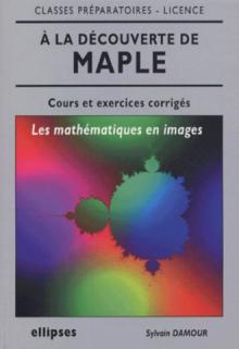 À la découverte de Maple, les mathématiques en images
