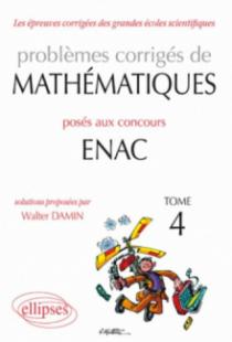 Problèmes corrigés de mathématiques posés aux concours ENAC 2007-2010 - Tome 4