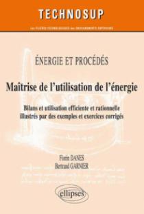 ENERGIE ET PROCÉDÉS - Maîtrise de l'utilisation de l'énergie - Bilans et utilisation efficiente et rationnelle illustrés par des exemples et exercices (Niveau C)