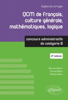 QCM de français, culture générale, mathématiques, logique - Concours administratifs de catégorie B - 2e édition