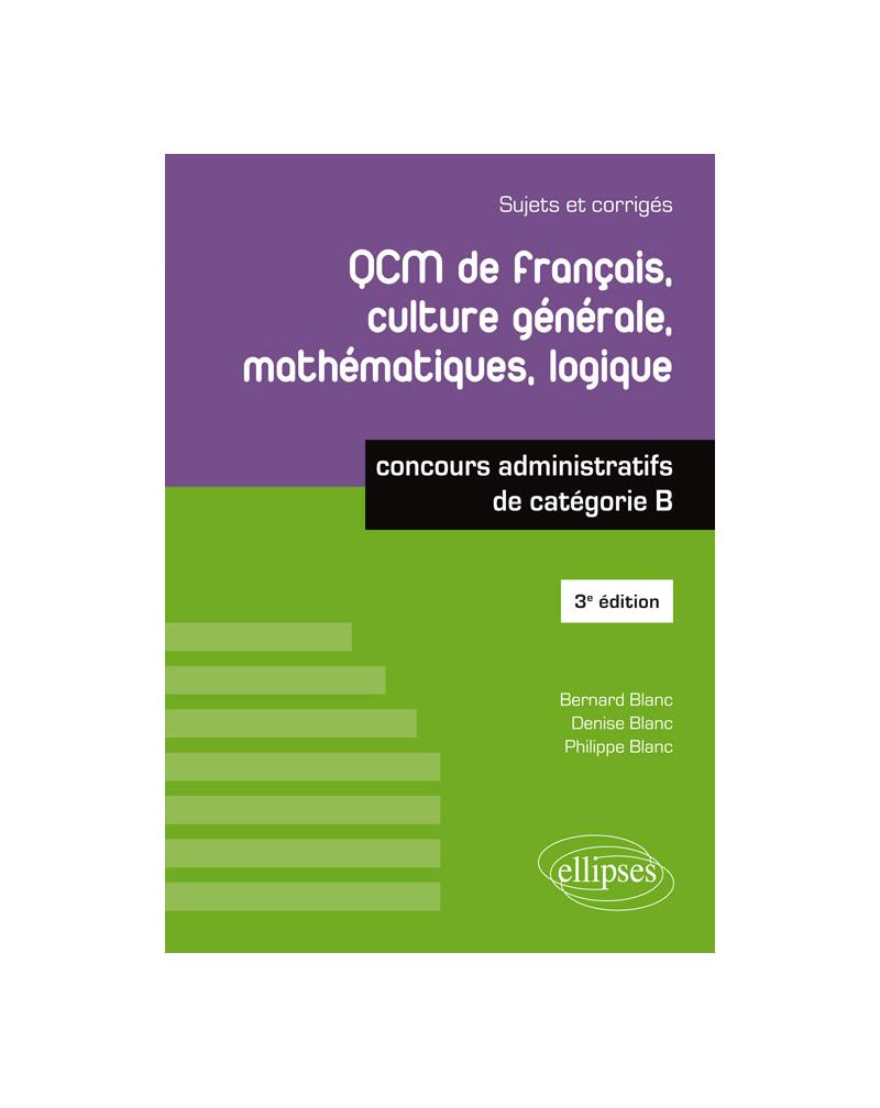 QCM de français, culture générale, mathématiques, logique - concours administratifs de catégorie B - 3e édition