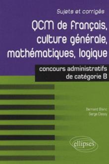QCM de français, culture générale, mathématiques, logique : concours de catégorie B