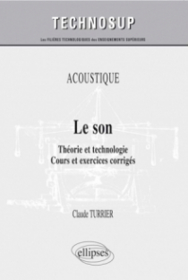 ACOUSTIQUE - Le son - Théorie et technologie. Cours et exercices corrigés (niveau B)